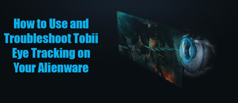 How-to-Use-and-Troubleshoot-Tobii-Eye-Tracking-on-Your-Alienware