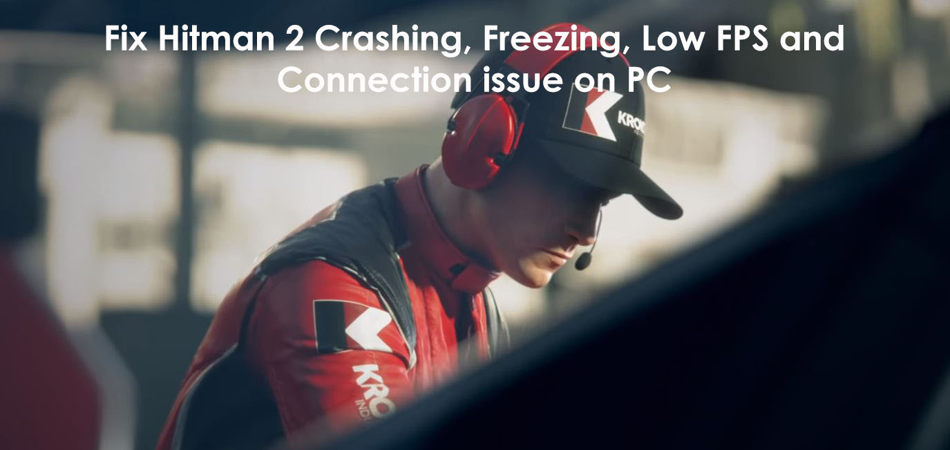 Fix-Hitman-2-Crashing-Freezing-Low-FPS-and-Connection-issue-on-PC