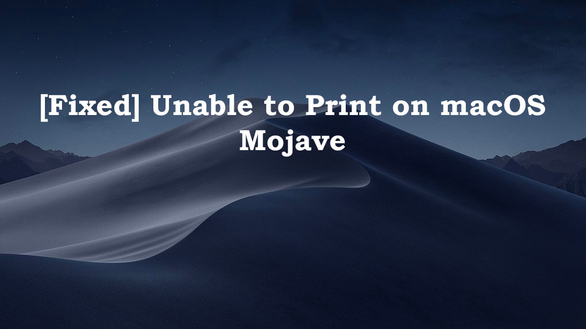 Fixed-Unable-to-Print-macOS-Mojave