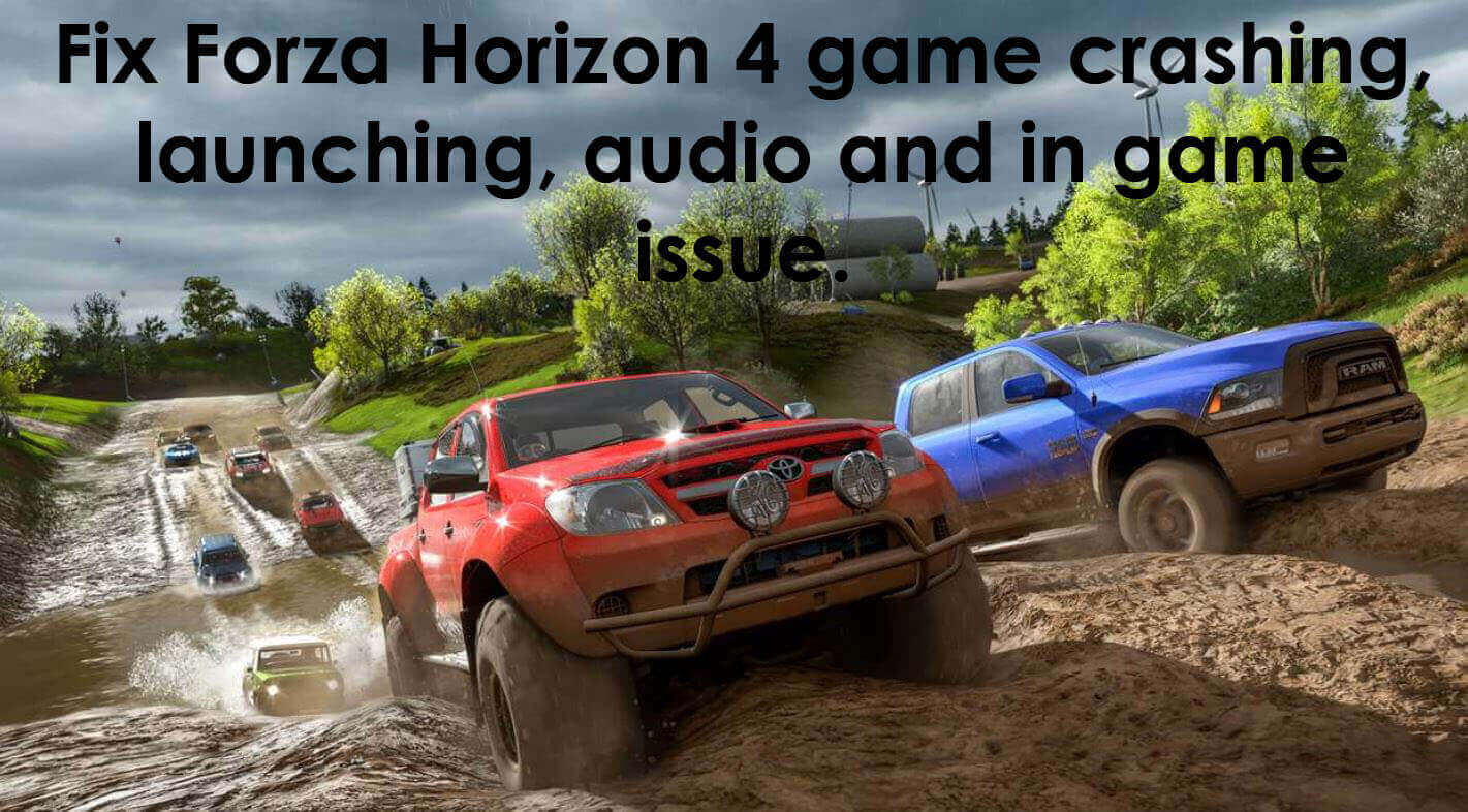 Fix Forza Horizon 4 game crashing, launching, audio and in game issue