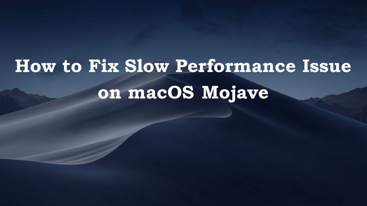 How-to-Fix-Slow-Performance-Issue-with-macOS-Mojave