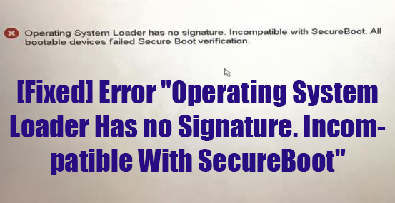 Operating-System-Loader-Has-no-Signature.-Incompatible-With-SecureBoot