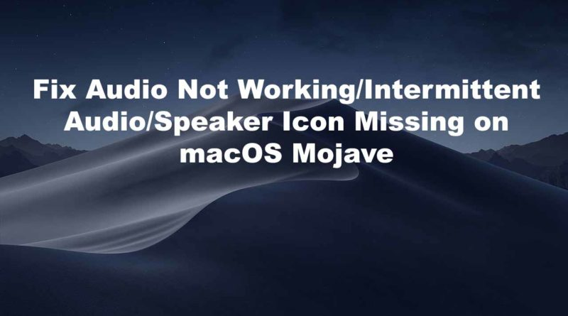 Fix Audio Not Working,Intermittent Audio,Speaker Icon Missing on macOS Mojave