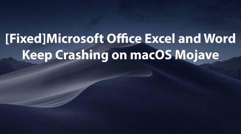Fixed Microsoft Office Excel and Word Keep Crashing on macOS Mojave