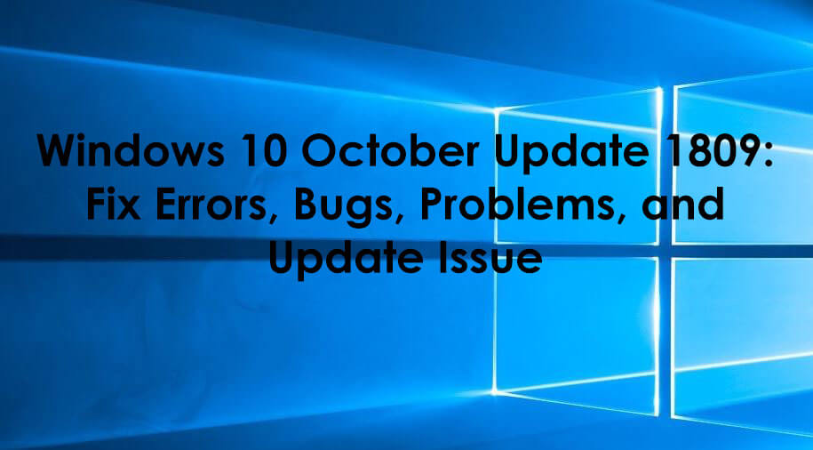 Windows 10 October Update 1809 Fix Errors, Bugs,Problems