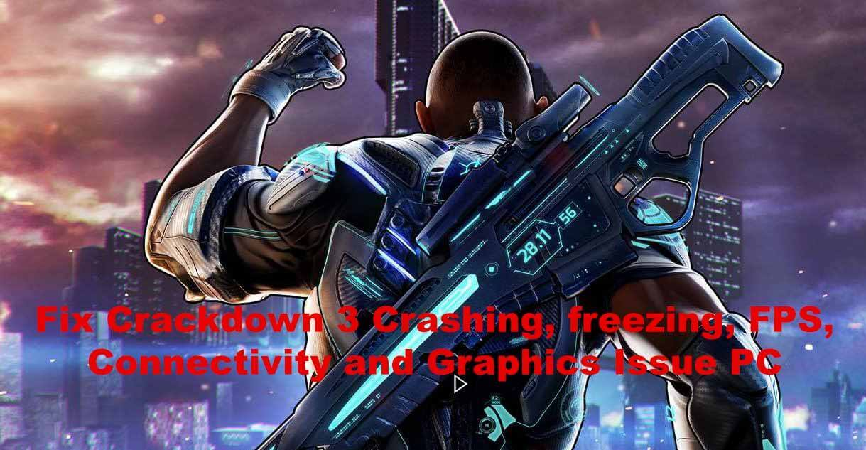 Fix Crackdown 3 Crashing, freezing, FPS, Connectivity and Graphics Issue PC