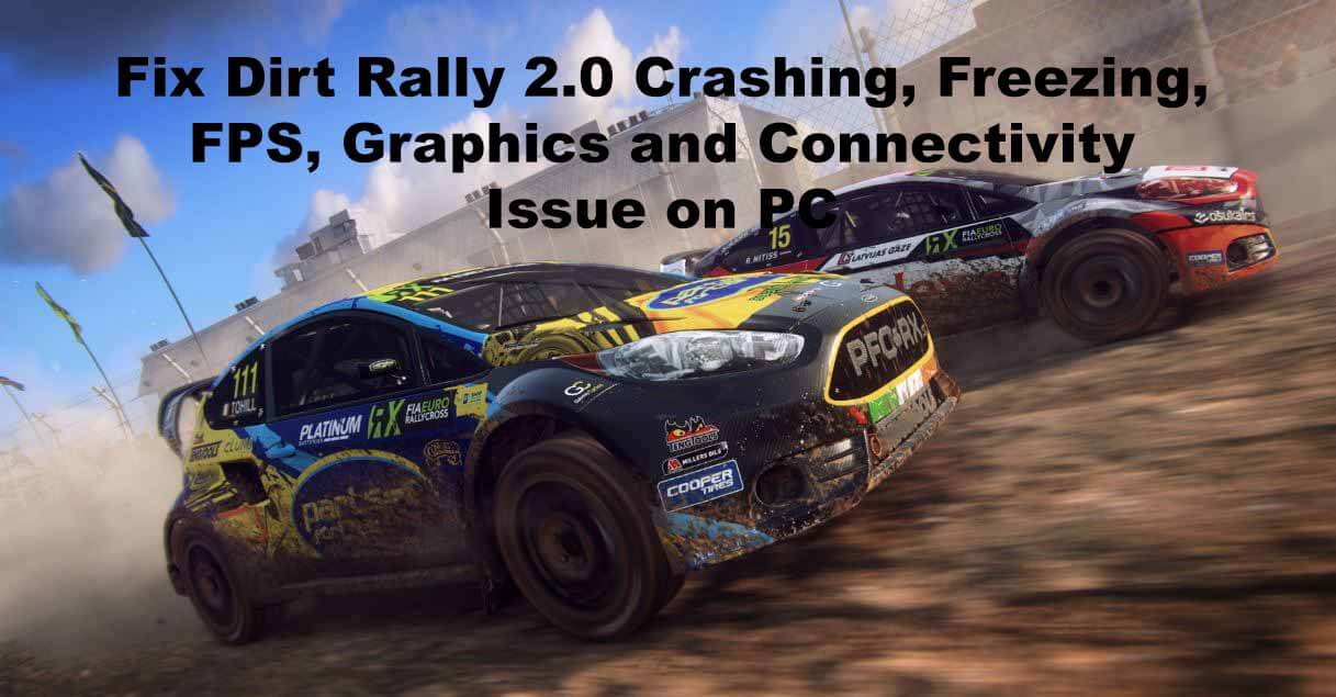 Fix DiRT Rally 2.0 Crashing, Freezing, FPS, Graphics and Connectivity Issue on PC