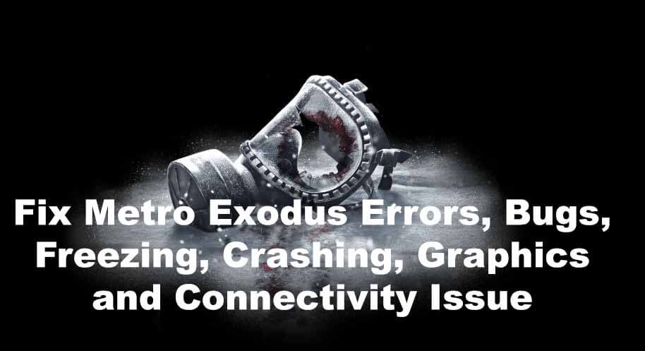 Fix Metro Exodus Errors, Bugs, Freezing, Crashing, and