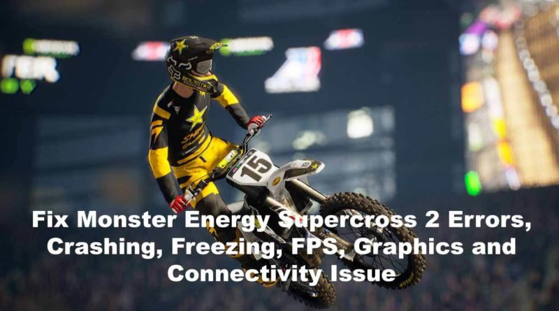 Fix Monster Energy Supercross 2 Errors, Crashing, Freezing, FPS, Graphics and Connectivity Issue