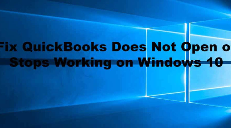 Fix QuickBooks Does Not Open or Stops Working on Windows 10 Dell, HP, Lenovo, Asus, Acer PC