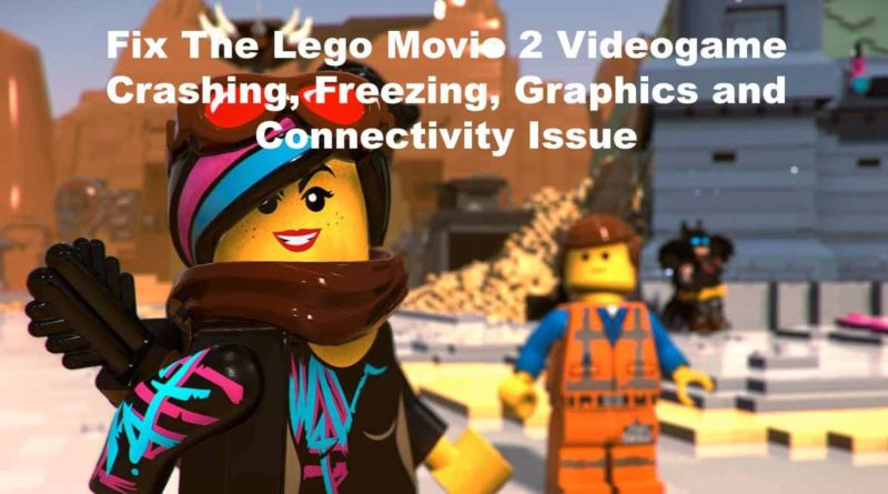 Fix The Lego Movie 2 Videogame Crashing, Freezing, Graphics and Connectivity Issue