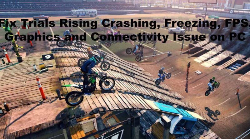 Fix Trials Rising Crashing, Freezing, FPS, Graphics and Connectivity Issue on PC