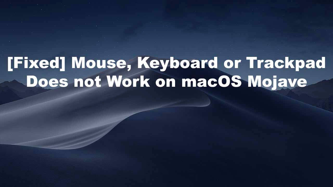 Fix Mouse, Keyboard or Trackpad Does not Work on macOS Mojave