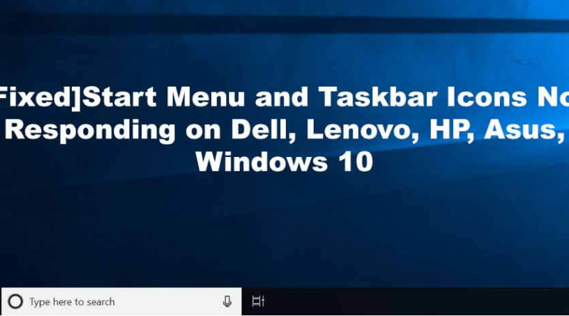 Start Menu and Taskbar Icons Not Responding on Dell, Lenovo, HP, Asus, Windows 10