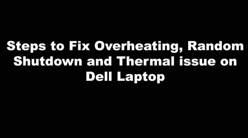 Steps to Fix Overheating, Random Shutdown and Thermal issue on Dell Laptop