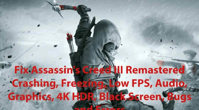 Fix Assassin's Creed III Remastered Crashing, Freezing, Low FPS, Audio, Graphics, 4K HDR, Black Screen, Bugs and Errors
