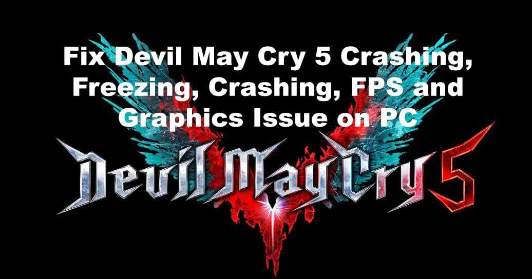 Fix Devil May Cry 5 Crashing, Freezing, Crashing, FPS and Graphics Issue on PC