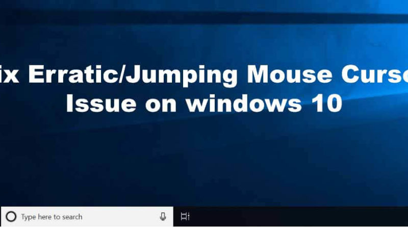Fix Erratic Jumping Mouse Cursor Issue on Dell, HP, Lenovo, Asus windows 10 PC