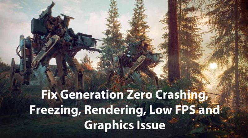 Fix Generation Zero Crashing, Freezing, Rendering, Low FPS and Graphics Issue