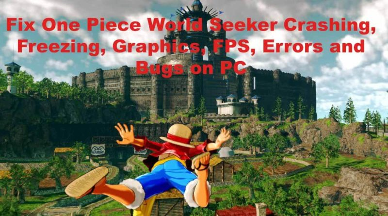 Fix One Piece World Seeker Crashing, Freezing, Graphics, FPS, Errors and Bugs