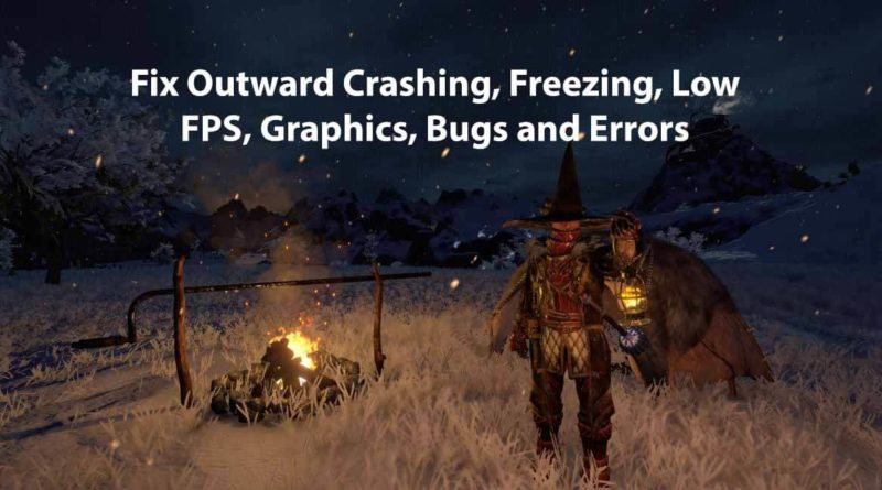 Fix Outward Crashing, Freezing, Low FPS, Graphics, Bugs and Errors