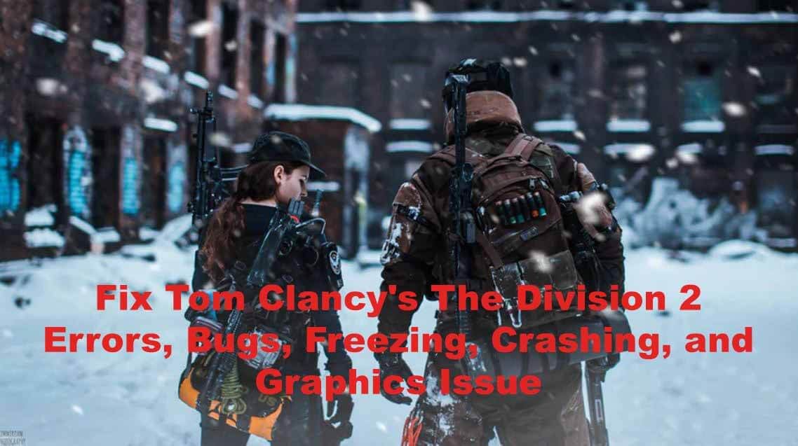Fix Tom Clancy's The Division 2 Errors, Bugs, Freezing
