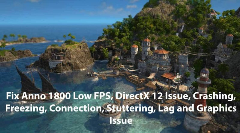 Fix Anno 1800 Low FPS, DirectX 12 Issue, Crashing, Freezing, Connection, Stuttering, Lag and Graphics Issue