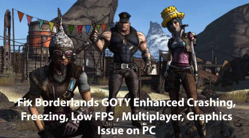 Fix Error General Protection Fault Borderlands GOTY Archives