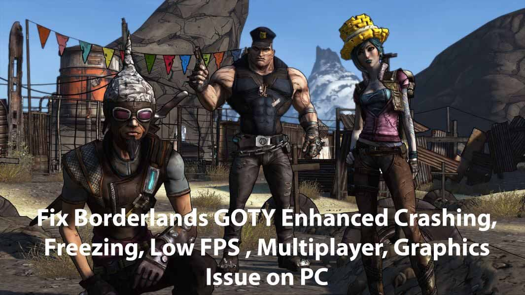 Fix Borderlands GOTY Enhanced Crashing, Freezing, Low FPS , Co-op