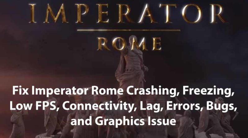Fix Imperator Rome Crashing, Freezing, Low FPS, Connectivity, Lag, Errors, Bugs, and Graphics Issue