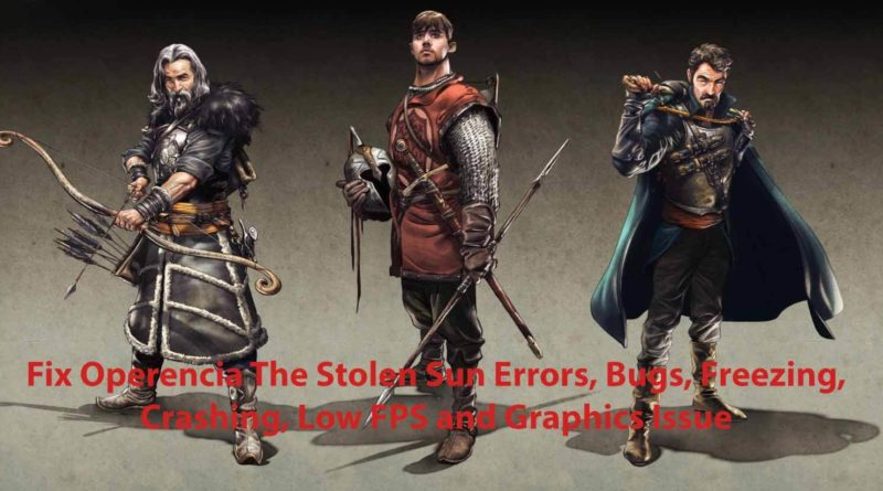 Fix Operencia The Stolen Sun Errors, Bugs, Freezing, Crashing, Low FPS and Graphics Issue