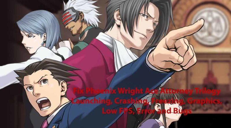 Fix Phoenix Wright Ace Attorney Trilogy Launching, Crashing, Freezing, Graphics, Low FPS, Error and Bugs