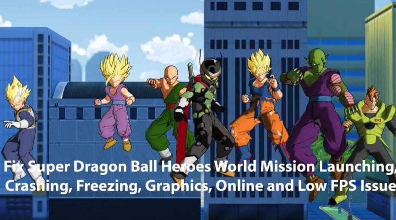 Fix Super Dragon Ball Heroes World Mission Launching, Crashing, Freezing, Graphics, Online and Low FPS