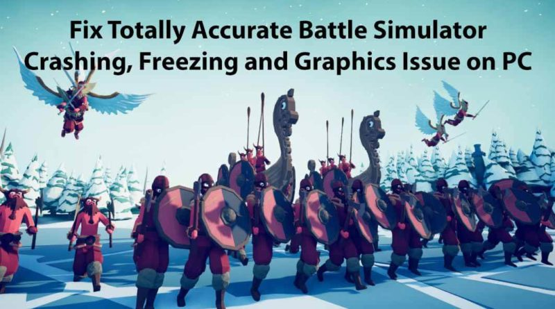Fix Totally Accurate Battle Simulator Crashing, Freezing and Graphics Issue on PC