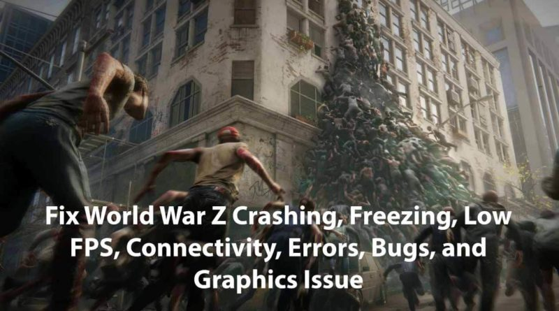Fix World War Z Crashing, Freezing, Low FPS, Connectivity, Errors, Bugs, and Graphics Issue