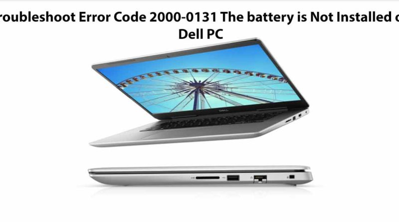 Troubleshoot Error Code 2000-0131 The battery is not installed on Dell PC
