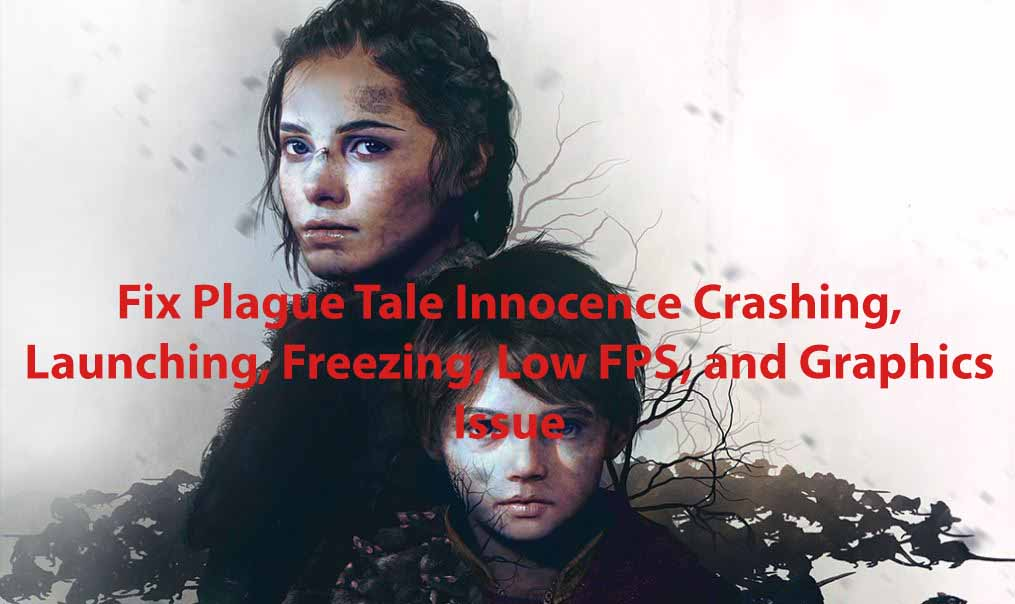 A Plague Tale Innocence Troubleshooting Guide Fix Crashing, Launching, Freezing, Low FPS, and Graphics Issue