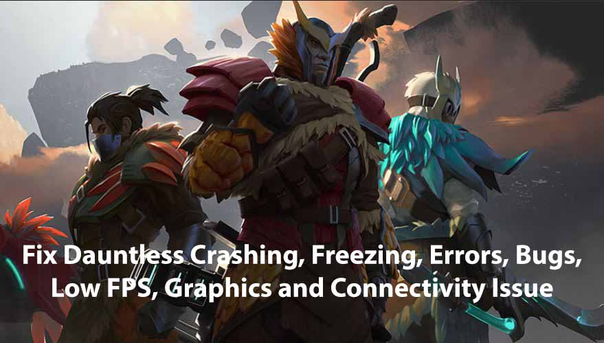 Fix Dauntless Crashing, Freezing, Errors, Bugs, Low FPS, Graphics and Connectivity Issue