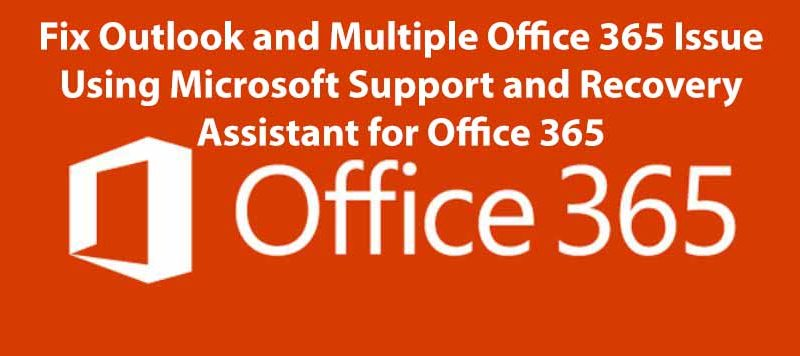 Fix Outlook and Office 365 Issue Using Microsoft Support and Recovery Assistant for Office 365