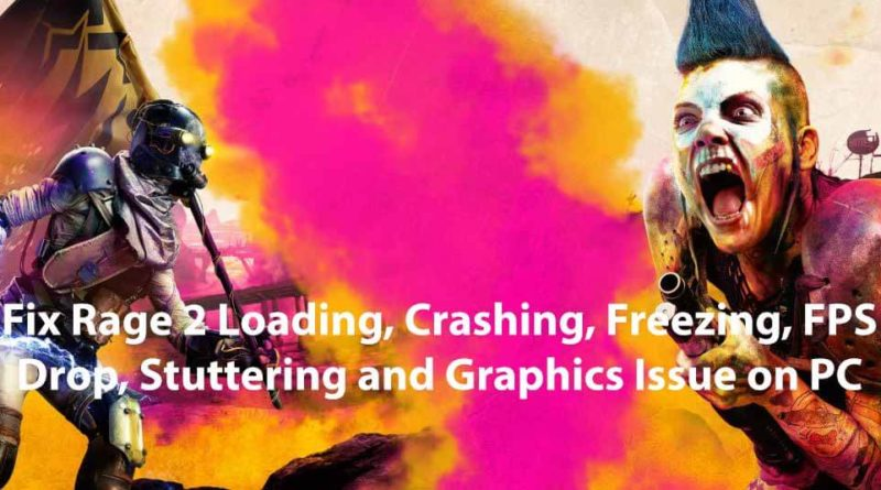 Fix Rage 2 Loading, Crashing, Freezing, FPS Drop, Stuttering and Graphics Issue on PC