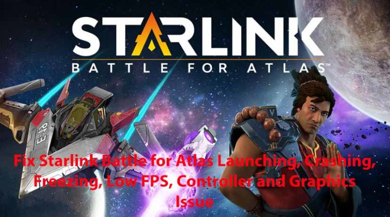 Fix Starlink Battle for Atlas Launching, Crashing, Freezing, Low FPS, Controller and Graphics Issue