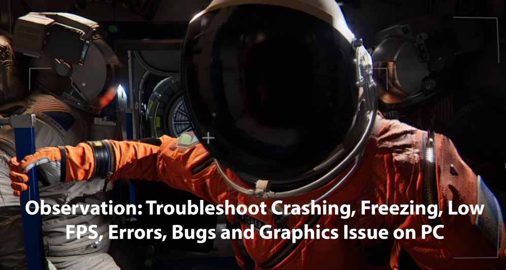 Observation Troubleshoot Crashing, Freezing, Low FPS, Errors, Bugs and Graphics Issue