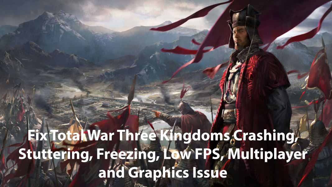 Total War Three Kingdoms Performance Guide Fix Total War Three Kingdoms Crashing, Stuttering, Freezing, Low FPS, Multiplayer and Graphics Issue