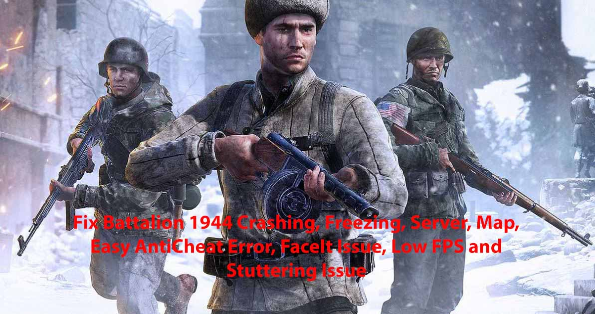 Fix Battalion 1944 Crashing, Freezing, Server, Map, Easy AntiCheat Error, FaceIt Issue, Low FPS and Stuttering Issue