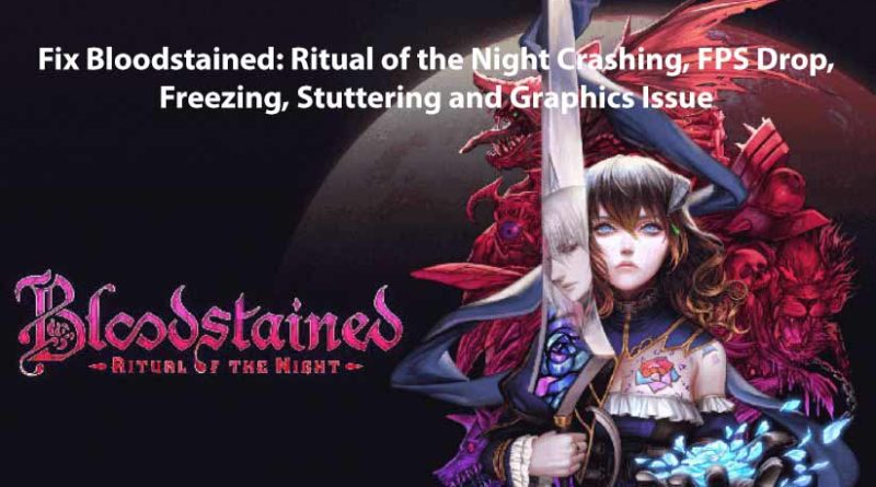 Fix Bloodstained Ritual of the Night Crashing,Freezing, FPS Drop, Stuttering and Graphics Issue