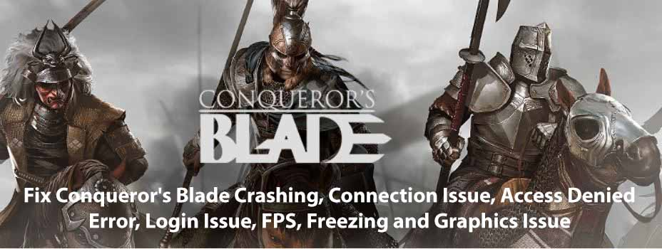 Fix Conqueror's Blade Crashing, Connection Issue, Access Denied Error, Login Issue, FPS, Freezing and Graphics Issue