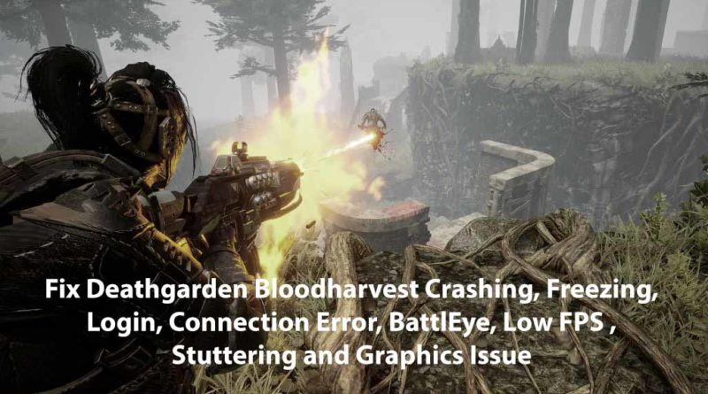 Fix Deathgarden Bloodharvest Crashing, Freezing, Login, Connection Error, BattlEye, Low FPS , Stuttering and Graphics Issue