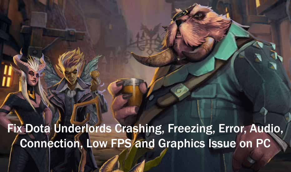 Fix Dota Underlords Crashing, Freezing, Error, Audio, Connection, Low FPS and Graphics Issue