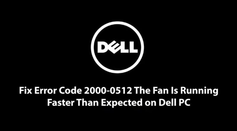 Fix Error Code 2000-0512 The Fan Is Running Faster Than Expected on Dell PC