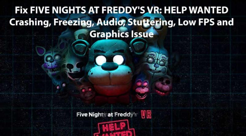 Fix FIVE NIGHTS AT FREDDY'S VR HELP WANTED Crashing, Freezing, Audio, Stuttering, Low FPS and Graphics Issue